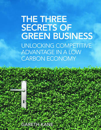 The Three Secrets of Green Business Unlocking Competitive Advantage in a Low Carbon Economy book cover