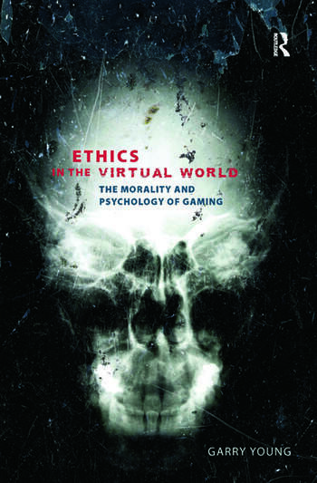 Ethics in the Virtual World The Morality and Psychology of Gaming book cover