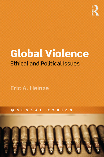 Global Violence Ethical and Political Issues book cover