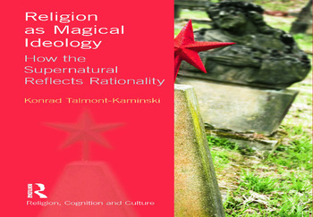 Religion as Magical Ideology How the Supernatural Reflects Rationality book cover