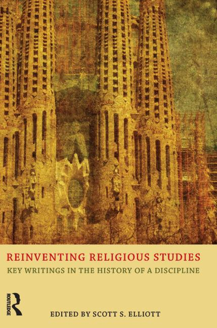 Reinventing Religious Studies Key Writings in the History of a Discipline book cover