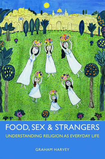 Food, Sex and Strangers Understanding Religion as Everyday Life book cover
