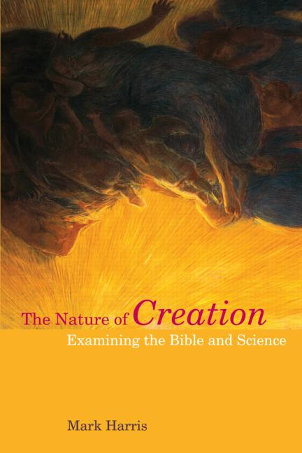 The Nature of Creation Examining the Bible and Science book cover