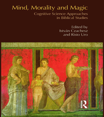 Mind, Morality and Magic Cognitive Science Approaches in Biblical Studies book cover