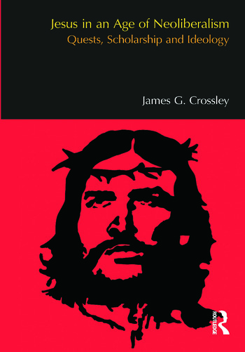 Jesus in an Age of Neoliberalism Quests, Scholarship and Ideology book cover