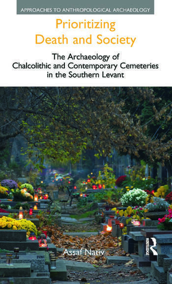 Prioritizing Death and Society The Archaeology of Chalcolithic and Contemporary Cemeteries in the Southern Levant book cover