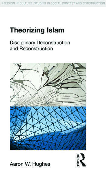 Theorizing Islam Disciplinary Deconstruction and Reconstruction book cover