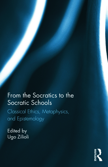 From the Socratics to the Socratic Schools Classical Ethics, Metaphysics and Epistemology book cover