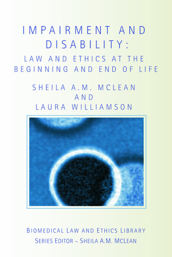 Impairment and Disability Law and Ethics at the Beginning and End of Life book cover