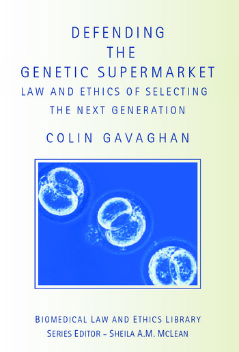 Defending the Genetic Supermarket The Law and Ethics of Selecting the Next Generation book cover