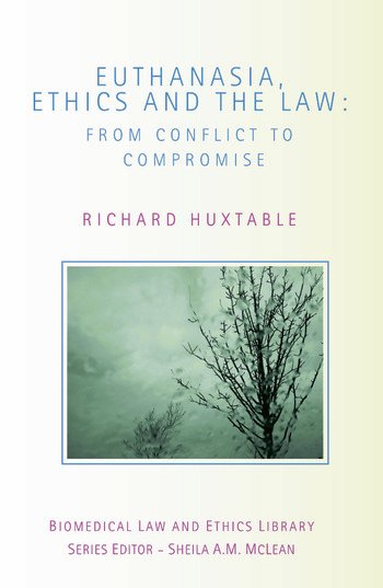 Euthanasia, Ethics and the Law From Conflict to Compromise book cover