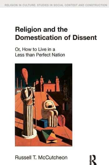 Religion and the Domestication of Dissent Or, How to Live in a Less Than Perfect Nation book cover