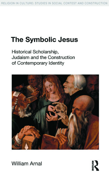 The Symbolic Jesus Historical Scholarship, Judaism and the Construction of Contemporary Identity book cover