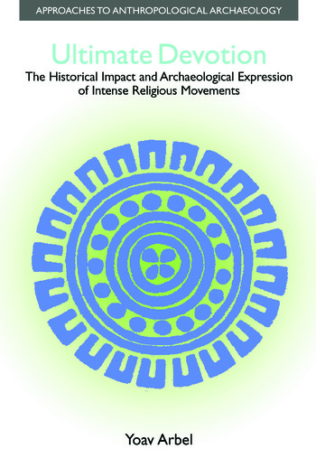 Ultimate Devotion The Historical Impact and Archaeological Expression of Intense Religious Movements book cover