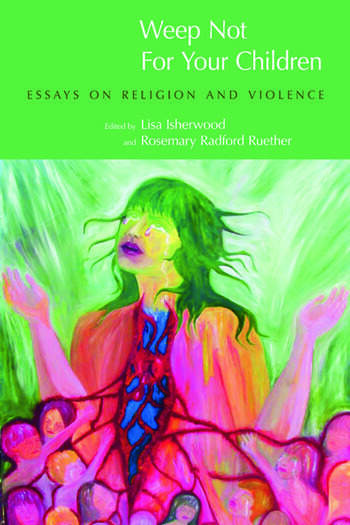 Weep Not for Your Children Essays on Religion and Violence book cover