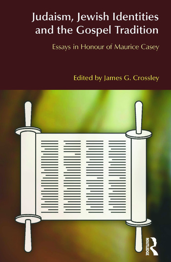 Judaism, Jewish Identities and the Gospel Tradition Essays in Honour of Maurice Casey book cover