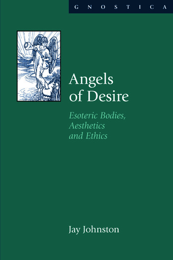 Angels of Desire Esoteric Bodies, Aesthetics and Ethics book cover