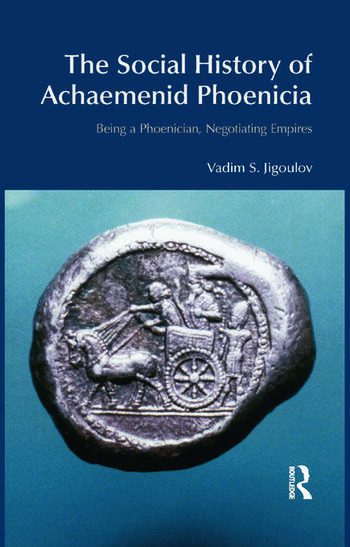 The Social History of Achaemenid Phoenicia Being a Phoenician, Negotiating Empires book cover
