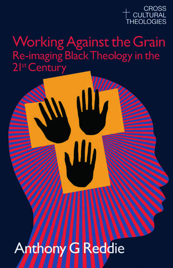 Working Against the Grain Re-Imaging Black Theology in the 21st Century book cover