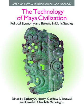The Technology of Maya Civilization Political Economy Amd Beyond in Lithic Studies book cover