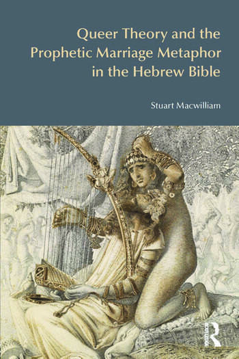Queer Theory and the Prophetic Marriage Metaphor in the Hebrew Bible book cover