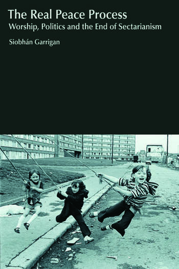 The Real Peace Process Worship, Politics and the End of Sectarianism book cover