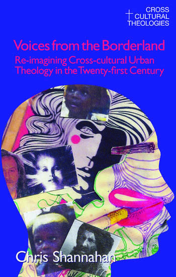 Voices from the Borderland Re-Imagining Cross-Cultural Urban Theology in the Twenty-First Century book cover
