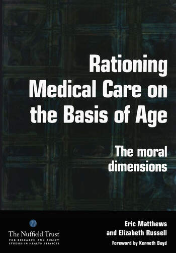 Rationing Medical Care on the Basis of Age The Moral Dimensions book cover