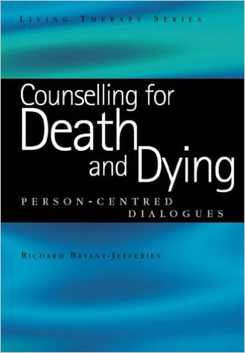 Counselling for Death and Dying Person-Centred Dialogues book cover