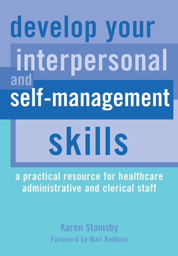 Develop Your Interpersonal and Self-Management Skills A Practical Resource for Healthcare Administrative and Clerical Staff book cover