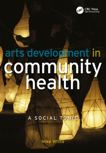 Arts Development in Community Health A Social Tonic book cover