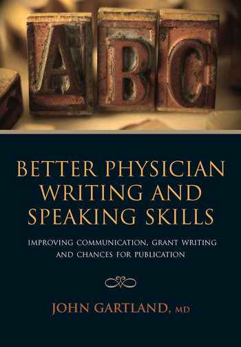 Better Physician Writing and Speaking Skills Improving Communication, Grant Writing and Chances for Publication book cover