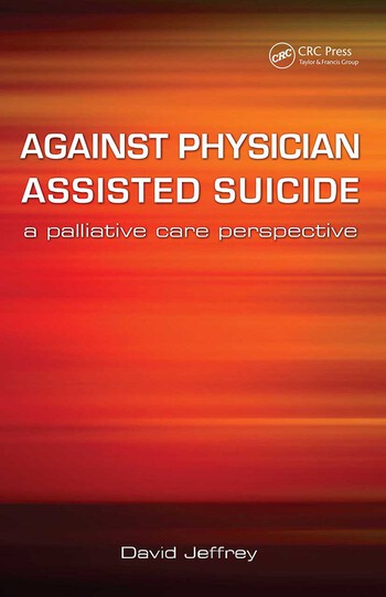 Against Physician Assisted Suicide A Palliative Care Perspective book cover