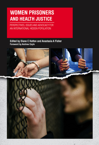 Women Prisoners and Health Justice Perspectives, Issues and Advocacy for an International Hidden Population book cover