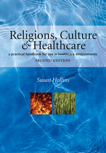 Religions, Culture and Healthcare A Practical Handbook for Use in Healthcare Environments, Second Edition book cover