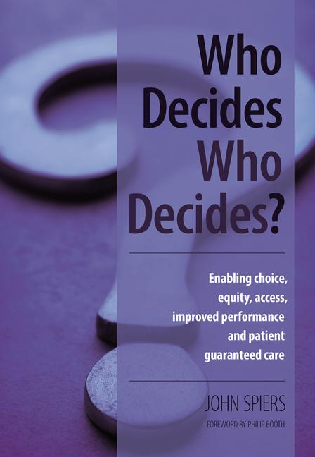 Who Decides Who Decides? Enabling Choice, Equity, Access, Improved Performance and Patient Guaranteed Care book cover
