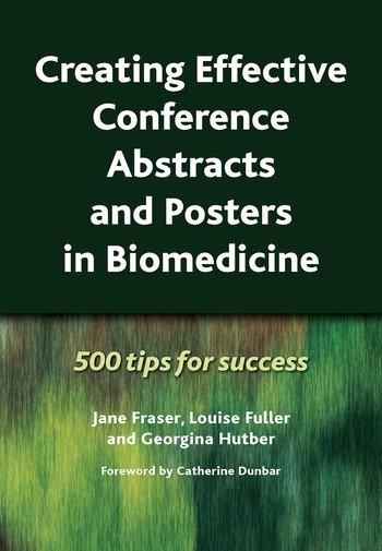 Creating Effective Conference Abstracts and Posters in Biomedicine 500 Tips for Success book cover