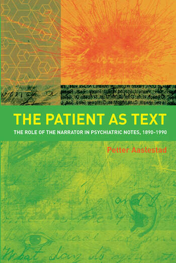 The Patient as Text the Role of the Narrator in Psychiatric Notes, 1890-1990 book cover