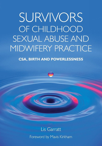 Survivors of Childhood Sexual Abuse and Midwifery Practice CSA, Birth and Powerlessness book cover