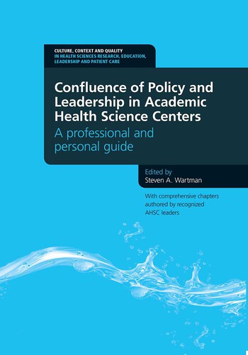 Confluence of Policy and Leadership in Academic Health Science Centers A Professional and Personal Guide book cover