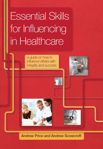 Essential Skills for Influencing in Healthcare A Guide on How to Influence Others with Integrity and Success book cover