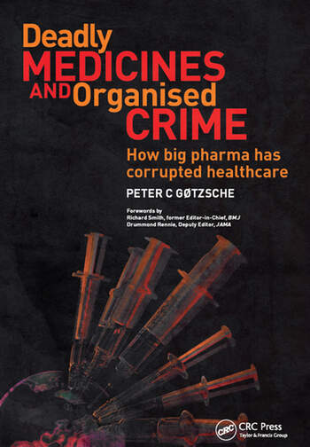 Deadly Medicines and Organised Crime How Big Pharma Has Corrupted Healthcare book cover