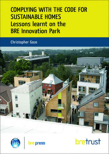 Complying with the Code for Sustainable Homes Lessons Learnt on the BRE Innovation Park (FB 20) book cover