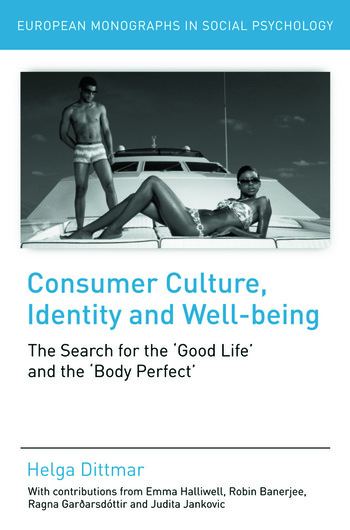 Consumer Culture, Identity and Well-Being The Search for the 'Good Life' and the 'Body Perfect' book cover