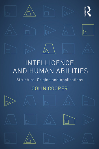 Intelligence and Human Abilities Structure, Origins and Applications book cover