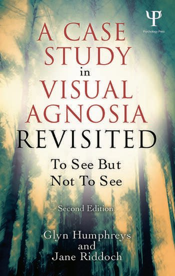 A Case Study in Visual Agnosia Revisited To see but not to see book cover