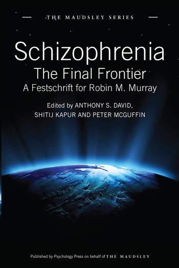Schizophrenia The Final Frontier - A Festschrift for Robin M. Murray book cover