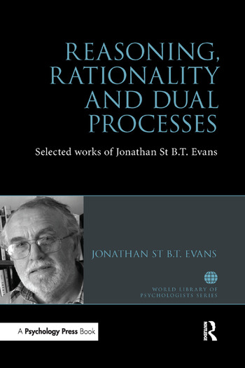 Reasoning, Rationality and Dual Processes Selected Works of Jonathan St B T Evans book cover