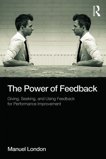 The Power of Feedback Giving, Seeking, and Using Feedback for Performance Improvement book cover