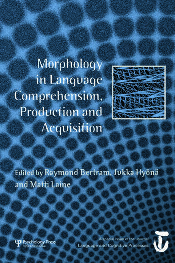 Morphology in Language Comprehension, Production and Acquisition A Special Issue of Language and Cognitive Processes book cover